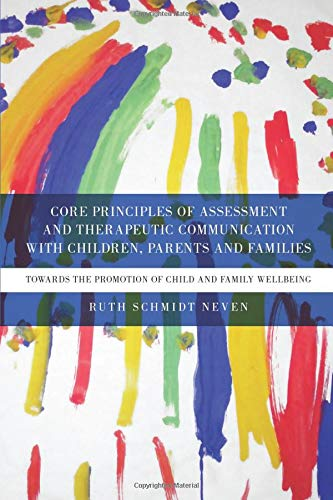 9780415552431: Core Principles of Assessment and Therapeutic Communication with Children, Parents and Families: Towards the Promotion of Child and Family Wellbeing