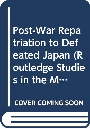 9780415552486: Post-War Repatriation to Defeated Japan (Routledge Studies in the Modern History of Asia)