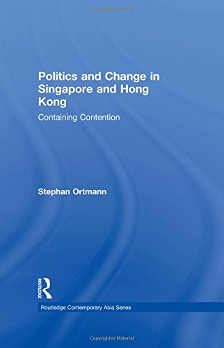 Politics and Change in Singapore and Hong Kong: Containing Contention (Routledge Contemporary Asia ...