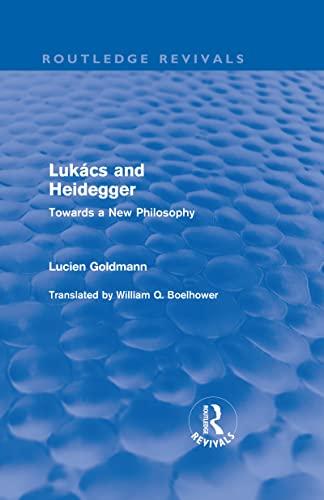 9780415552929: Lukács and Heidegger (Routledge Revivals): Towards a New Philosophy (Volume 18)
