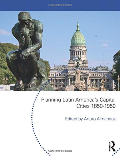 9780415553087: Planning Latin America's Capital Cities 1850-1950 (Planning, History and Environment Series)