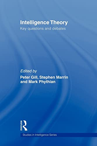 9780415553377: Intelligence Theory: Key Questions and Debates (Studies in Intelligence)