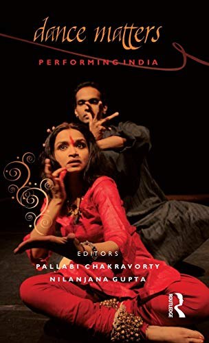Dance Matters: Performing India: Pallabi Chakravorty and Nilanjana Gupta (eds)