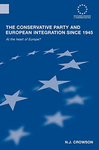 9780415553926: The Conservative Party and European Integration since 1945 (Routledge Advances in European Politics)