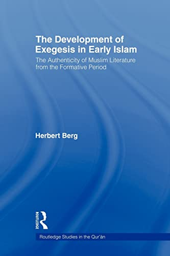 9780415554169: The Development of Exegesis in Early Islam: The Authenticity of Muslim Literature from the Formative Period (Routledge Studies in the Qur'an)