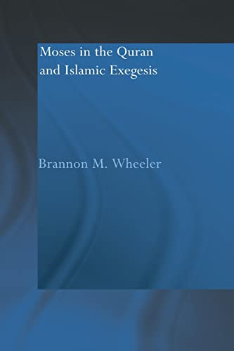 9780415554183: Moses in the Qur'an and Islamic Exegesis (Routledgecurzon Studies in the Quran)