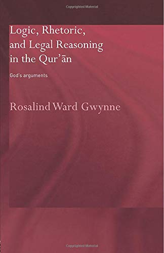 9780415554190: Logic, Rhetoric and Legal Reasoning in the Qur'an: God's Arguments (Routledge/Curzon Studies in the Quran)