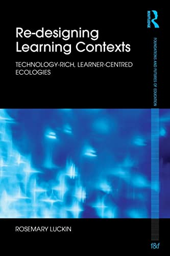 9780415554428: Re-Designing Learning Contexts: Technology-Rich, Learner-Centred Ecologies (Foundations and Futures of Education)