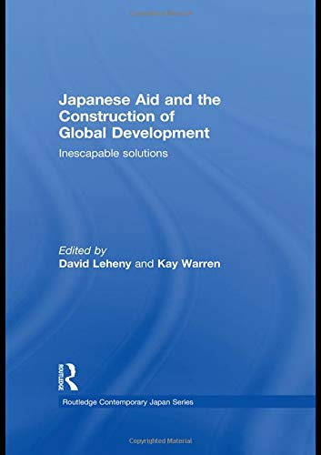 9780415554480: Japanese Aid and the Construction of Global Development: Inescapable Solutions (Routledge Contemporary Japan Series)