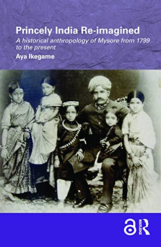 9780415554497: Princely India Re-imagined: A Historical Anthropology of Mysore from 1799 to the present (Routledge/Edinburgh South Asian Studies Series)
