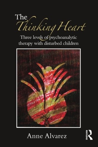 9780415554879: The Thinking Heart: Three Levels of Psychoanalytic Therapy with Disturbed Children