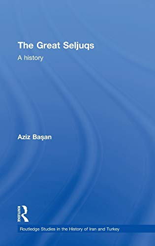9780415555395: The Great Seljuqs: A History (Routledge Studies in the History of Iran and Turkey)