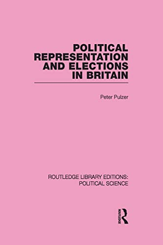 9780415555432: Political Representation and Elections in Britain (Routledge Library Editions: Political Science Volume 12)