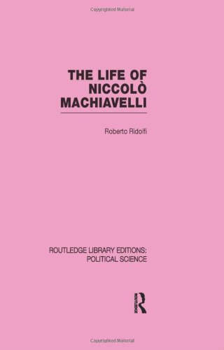9780415555661: The Life of Niccolò Machiavelli (Routledge Library Editions: Political Science Volume 26)