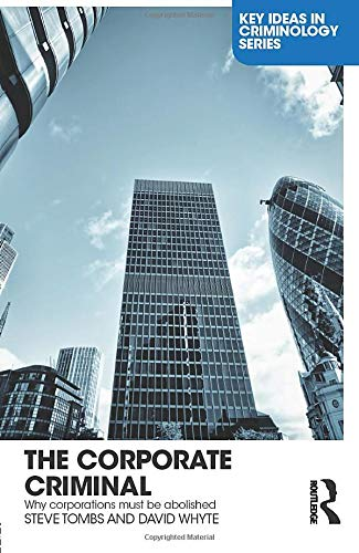 9780415556378: The Corporate Criminal: Why Corporations Must Be Abolished (Key Ideas in Criminology)