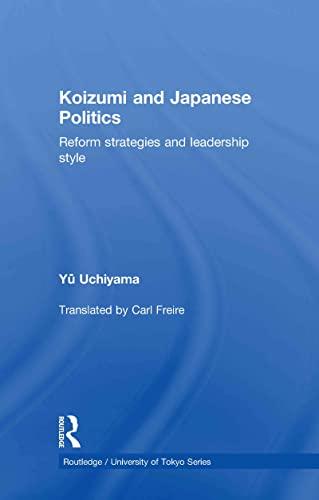9780415556880: Koizumi and Japanese Politics: Reform Strategies and Leadership Style (Routledge/University of Tokyo Series)