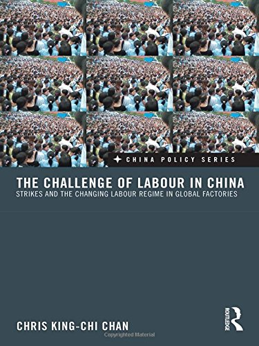 9780415557030: The Challenge of Labour in China: Strikes and the Changing Labour Regime in Global Factories (China Policy Series)