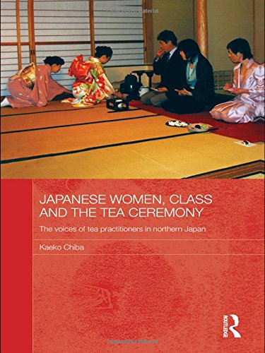 9780415557153: Japanese Women, Class and the Tea Ceremony: The voices of tea practitioners in northern Japan (Japan Anthropology Workshop Series)