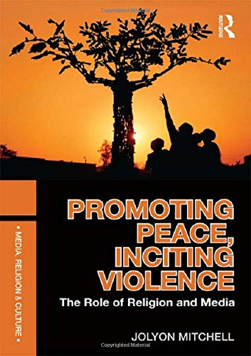9780415557467: Promoting Peace, Inciting Violence: The Role of Religion and Media (Media, Religion and Culture)