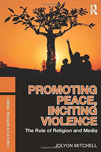 9780415557474: Promoting Peace, Inciting Violence: The Role of Religion and Media (Media, Religion and Culture)