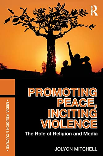 Promoting Peace, Inciting Violence: The Role of Religion and Media: Jolyon Mitchell