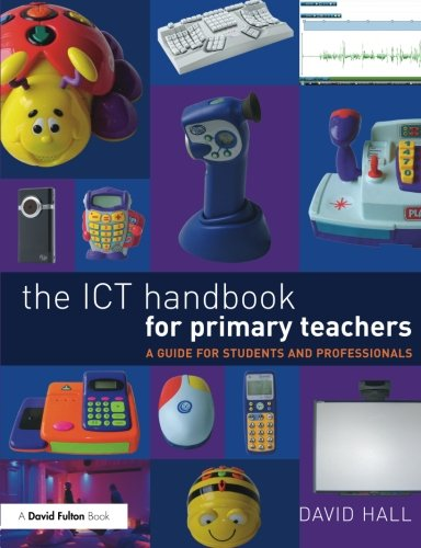 The ICT Handbook for Primary Teachers: A Guide for Students and Professionals (0415558093) by David Hall