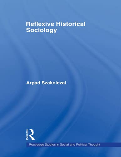 9780415558624: Reflexive Historical Sociology (Routledge Studies in Social and Political Thought)