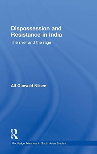 9780415558648: Dispossession and Resistance in India: The River and the Rage (Routledge Advances in South Asian Studies)