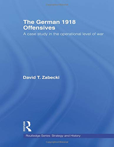 9780415558792: The German 1918 Offensives: A Case Study in The Operational Level of War