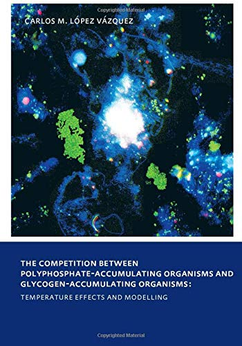 9780415558969: The Competition between Polyphosphate-Accumulating Organisms and Glycogen-Accumulating Organisms: Temperature Effects and Modelling: UNESCO-IHE PhD Thesis