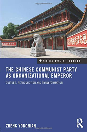 9780415559652: The Chinese Communist Party as Organizational Emperor: Culture, reproduction, and transformation (China Policy Series)