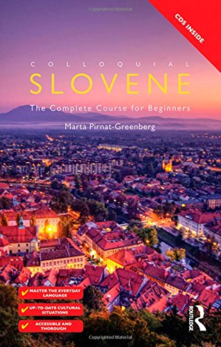 Colloquial Slovene: The Complete Course for Beginners (Colloquial Series): Pirnat-Greenberg, Marta