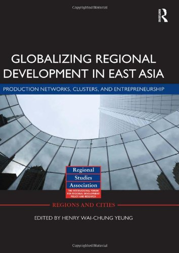 9780415560535: Globalizing Regional Development in East Asia: Production Networks, Clusters, and Entrepreneurship (Regions and Cities)
