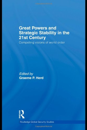 9780415560542: Great Powers and Strategic Stability in the 21st Century: Competing Visions of World Order (Routledge Global Security Studies)