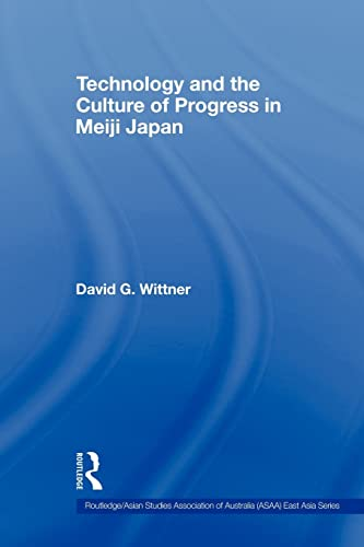 9780415560610: Technology and the Culture of Progress in Meiji Japan (Routledge/Asian Studies Association of Australia (Asaa) East)