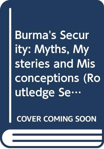 9780415561068: Burma's Security: Myths, Mysteries and Misconceptions (Routledge Security in Asia Pacific Series)