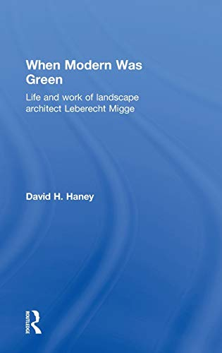 9780415561389: When Modern Was Green: Life and Work of Landscape Architect Leberecht Migge