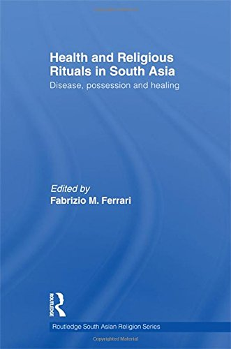 9780415561457: Health and Religious Rituals in South Asia: Disease, Possession and Healing (Routledge South Asian Religion Series)