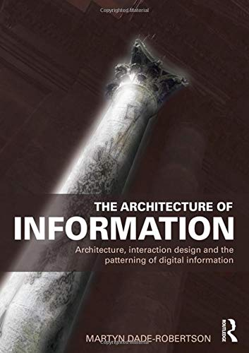 9780415561839: The Architecture of Information: Architecture, Interaction Design and the Patterning of Digital Information