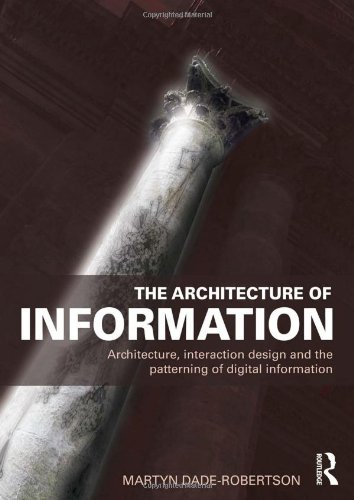 9780415561846: The Architecture of Information: Architecture, Interaction Design and the Patterning of Digital Information