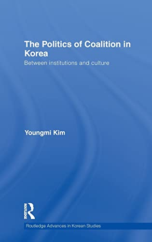 9780415562157: The Politics of Coalition in Korea: Between Institutions and Culture