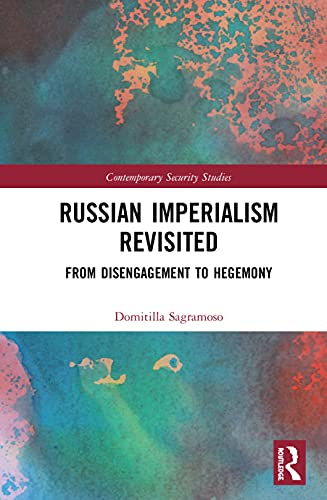 9780415562270: Russian Imperialism Revisited: Neo-Empire, State Interests and Hegemonic Power (Contemporary Security Studies)