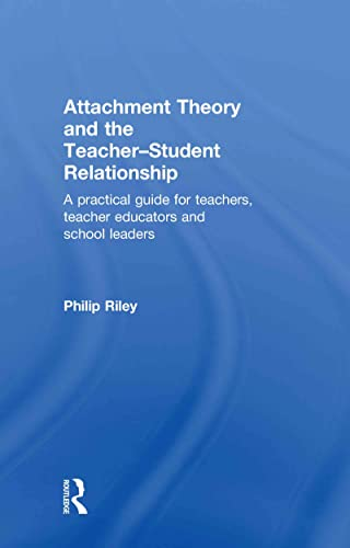 9780415562614: Attachment Theory and the Teacher-Student Relationship: A Practical Guide for Teachers, Teacher Educators and School Leaders