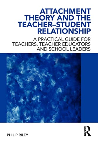 9780415562621: Attachment Theory and the Teacher-Student Relationship: A Practical Guide for Teachers, Teacher Educators and School Leaders