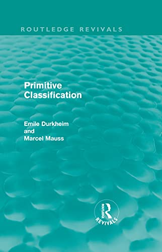 9780415562836: Emile Durkheim: Selected Writings in Social Theory (3 Vols): Primitive Classification (Routledge Revivals): Volume 3