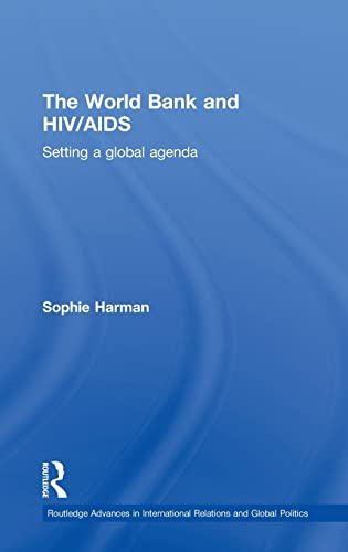 9780415562904: The World Bank and HIV/AIDS: Setting a global agenda (Routledge Advances in International Relations and Global Politics)