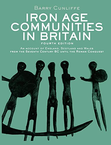 9780415562928: Iron Age Communities in Britain: An account of England, Scotland and Wales from the Seventh Century BC until the Roman Conquest
