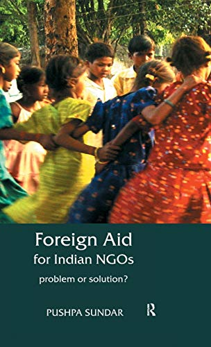 Foreign Aid for Indian NGOs Problem or Solution?: Pushpa Sundar