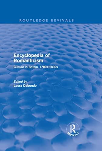 9780415563307: Encyclopedia of Romanticism (Routledge Revivals): Culture in Britain, 1780s-1830s