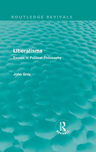 9780415563758: Liberalisms: Essays in Political Philosophy (Routledge Revivals, Volume 11)